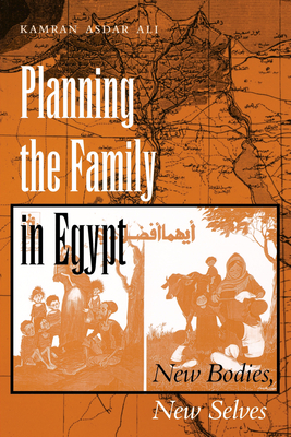 Planning the Family in Egypt: New Bodies, New Selves (Modern Middle East #21) Cover Image