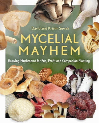Mycelial Mayhem: Growing Mushrooms for Fun, Profit and Companion Planting Cover Image