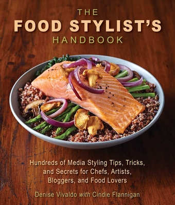 The Food Stylist's Handbook: Hundreds of Media Styling Tips, Tricks, and Secrets for Chefs, Artists, Bloggers, and Food Lovers Cover Image