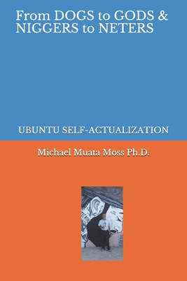 From Dogs to Gods& Niggers to Neters: Ubuntu Self-Actualization Cover Image