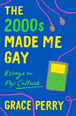 The 2000s Made Me Gay: Essays on Pop Culture Cover Image