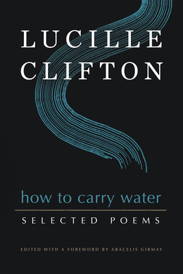 How to Carry Water: Selected Poems of Lucille Clifton (American Poets Continuum #180)