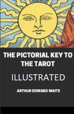 The Pictorial Key To The Tarot Illustrated Cover Image