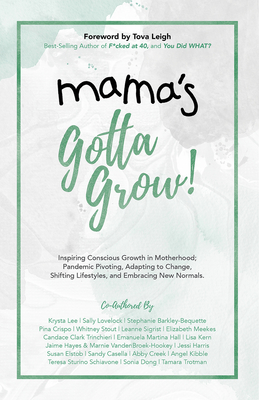 Mama's Gotta Grow!: Inspiring Conscious Growth in Motherhood; Adapting to Change, Shifting Lifestyles, Pandemic Pivoting, and Embracing New Normals cover