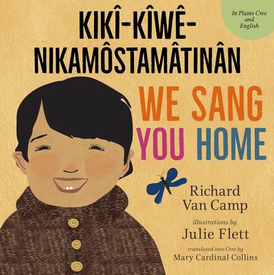 We Sang You Home / Kikî-Kîwê-Nikamôstamâtinân Cover Image