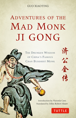 Adventures of the Mad Monk Ji Gong: The Drunken Wisdom of China's Famous Chan Buddhist Monk Cover Image