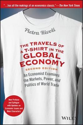 The Travels of a T-Shirt in the Global Economy: An Economist Examines the Markets, Power, and Politics of World Trade. New Preface and Epilogue with U Cover Image