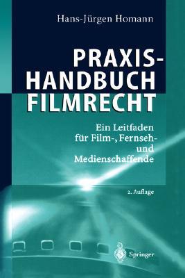 Praxishandbuch Filmrecht: Ein Leitfaden Fa1/4r Film-, Fernseh- Und Medienschaffende Cover Image