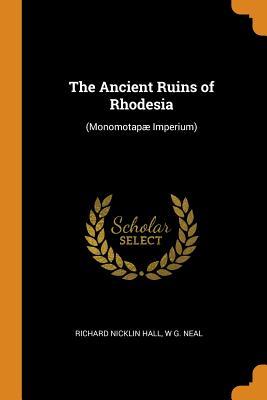 The Ancient Ruins of Rhodesia: (monomotapæ Imperium) Cover Image