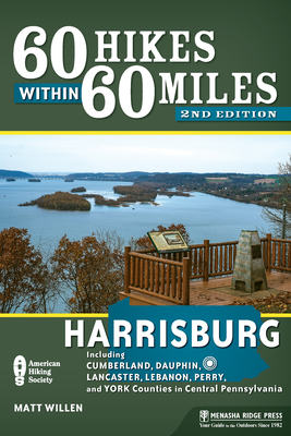 60 Hikes Within 60 Miles: Harrisburg: Including Cumberland, Dauphin, Lancaster, Lebanon, Perry, and York Counties in Central Pennsylvania Cover Image