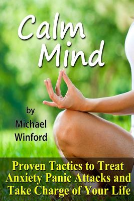 Calm Mind: Proven Tactics to Treat Anxiety Panic Attacks and Take Charge of Your Life Cover Image