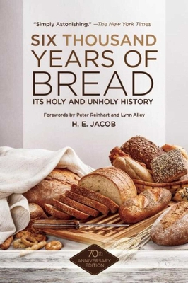 Six Thousand Years of Bread: Its Holy and Unholy History Cover Image