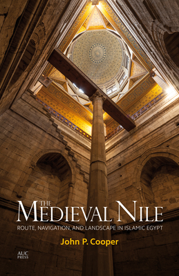 The Medieval Nile: Route, Navigation, and Landscape in Islamic Egypt Cover Image