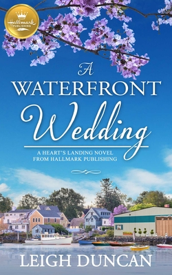 A Waterfront Wedding: A Heart's Landing Novel from Hallmark Publishing Cover Image