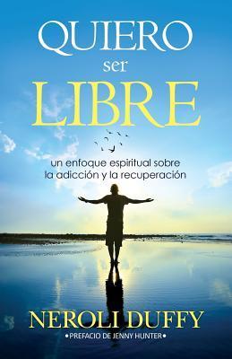 Quiero ser libre: un enfoque espiritual sobre la adicción y la recuperación Cover Image