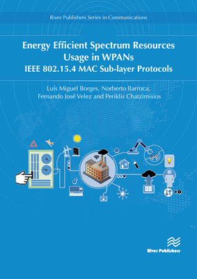Energy Efficient Spectrum Resources Usage in Wpans: IEEE 802.15.4 Mac Sub-Layer Protocols Cover Image