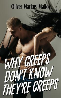 Why Creeps Don't Know They're Creeps: What Game of Thrones can teach us about relationships and Hollywood scandals (Educated Rants and Wild Guesses #2) Cover Image