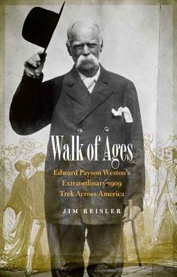 Walk of Ages: Edward Payson Weston's Extraordinary 1909 Trek Across America Cover Image