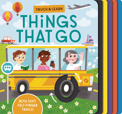 Touch & Learn: Things that Go: With colorful felt to touch and feel Cover Image