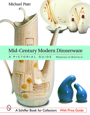 Mid-Century Modern Dinnerware: A Pictorial Guide: Red Wing to Winfield (Schiffer Book for Collectors) Cover Image