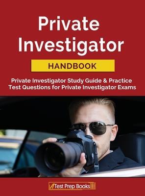 Private Investigator Handbook: Private Investigator Study Guide & Practice Test Questions for Private Investigator Exams Cover Image