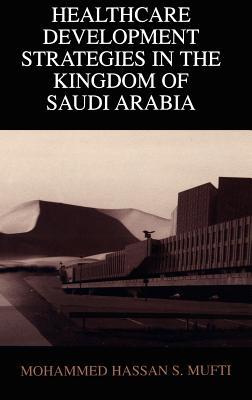 Healthcare Development Strategies in the Kingdom of Saudi Arabia Cover Image