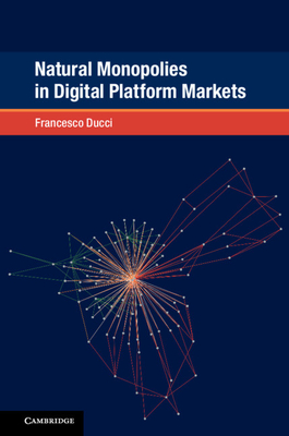 Natural Monopolies in Digital Platform Markets (Global Competition Law and Economics Policy) Cover Image