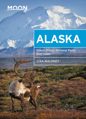 Moon Alaska: Scenic Drives, National Parks, Best Hikes (Travel Guide) Cover Image