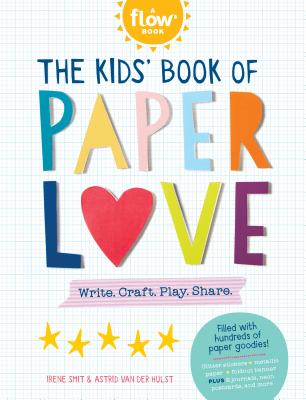 The Kids' Book of Paper Love: Write. Craft. Play. Share. (Flow) Cover Image