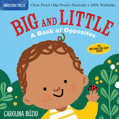 Indestructibles: Big and Little: Chew Proof · Rip Proof · Nontoxic · 100% Washable (Book for Babies, Newborn Books, Safe to Chew) Cover Image