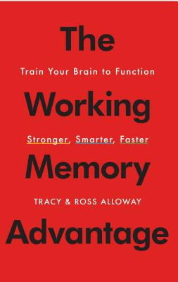 The Working Memory Advantage: Train Your Brain to Function Stronger, Smarter, Faster Cover Image