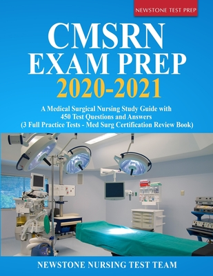 CMSRN Exam Prep 2020-2021: A Medical Surgical Nursing Study Guide with 450 Test Questions and Answers (3 Full Practice Tests - Med Surg Certifica Cover Image