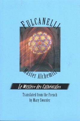 Fulcanelli Master Alchemist: Le Mystere Des Cathedrales, Esoteric Intrepretation of the Hermetic Symbols of the Great Work Cover Image
