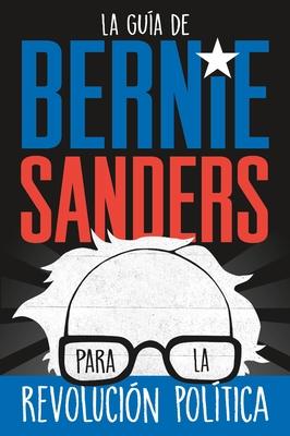 Cover for La guía de Bernie Sanders para la revolución política