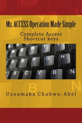 Ms. Access Operation Made Simple: Complete Access Shortcut Keys Cover Image