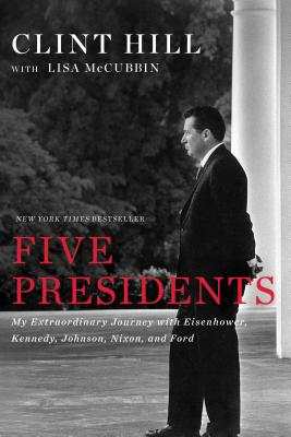Five Presidents: My Extraordinary Journey with Eisenhower, Kennedy, Johnson, Nixon, and Ford Cover Image