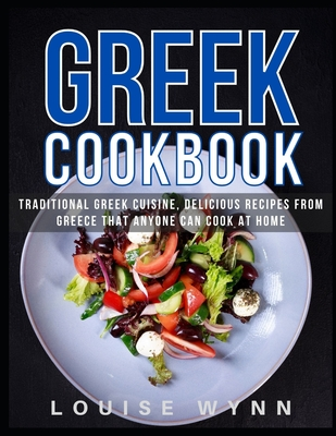 Greek Cookbook: Traditional Greek Cuisine, Delicious Recipes from Greece that Anyone Can Cook at Home Cover Image