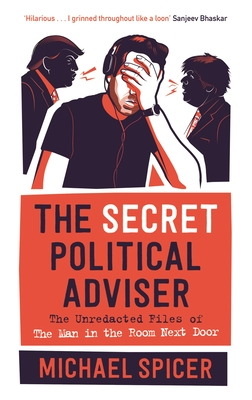 The Secret Political Adviser: The Unredacted Files of the Man in the Room Next Door Cover Image