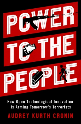 Power to the People: How Open Technological Innovation Is Arming Tomorrow's Terrorists Cover Image