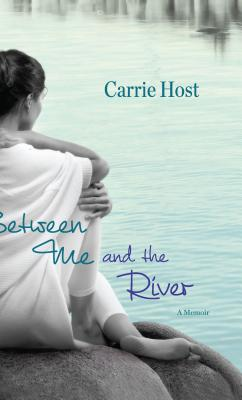 Cover Image for Between Me and the River: Living Beyond Cancer: A Memoir