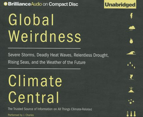 Global Weirdness: Severe Storms, Deadly Heat Waves, Relentless Drought, Rising Seas, and the Weather of the Future Cover Image