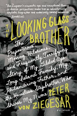 The Looking Glass Brother: The Preposterous, Moving, Hilarious, and Frequently Terrifying Story of My Gilded Age Long Island Family, My Philandering Father, and the Homeless Stepbrother Who Shares My Name Cover Image