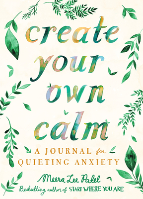 Create Your Own Calm: A Journal for Quieting Anxiety Cover Image