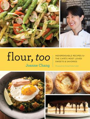 Flour, Too: Indispensable Recipes for the Cafe's Most Loved Sweets & Savories (Baking Cookbook, Dessert Cookbook, Savory Recipe Book) Cover Image