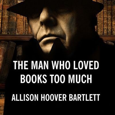 Cover for The Man Who Loved Books Too Much Lib/E