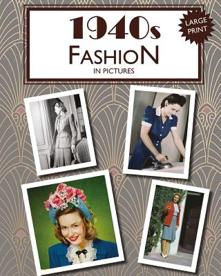 1940s Fashion in Pictures: Large Print Book for Dementia Patients Cover Image