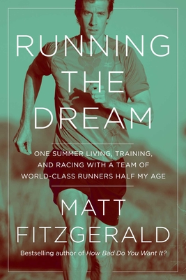 Running the Dream: One Summer Living, Training, and Racing with a Team of World-Class Runners Half My Age Cover Image
