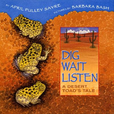 Dig, Wait, Listen: A Desert Toad's Tale Cover Image