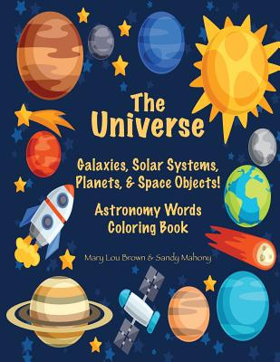 The Universe: Galaxies, Solar Systems, Planets, & Space Objects! Astronomy Words & Coloring Book Cover Image