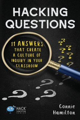 Hacking Questions: 11 Answers That Create a Culture of Inquiry in Your Classroom (Hack Learning #23) Cover Image